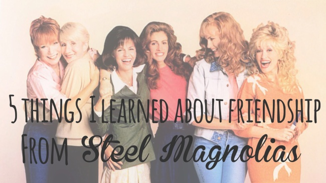 What Steel Magnolias Can Teach Us About Real Friendship